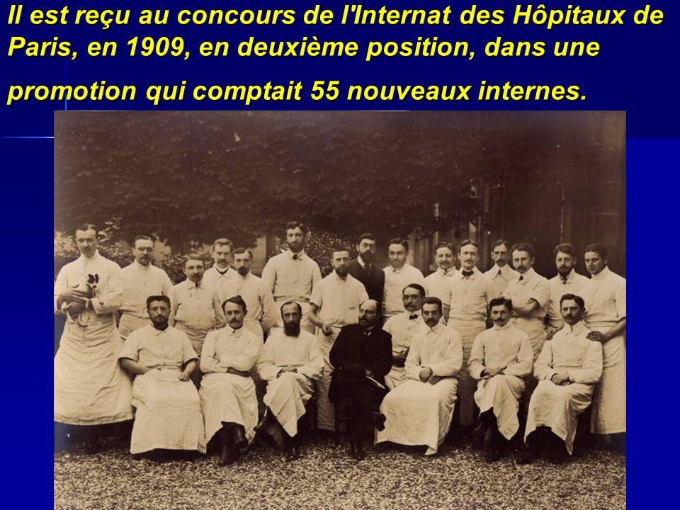 Il est reçu au concours de l Internat des Hôpitaux de Paris, en 1909, en deuxième position, dans une promotion qui comptait 55 nouveaux internes.