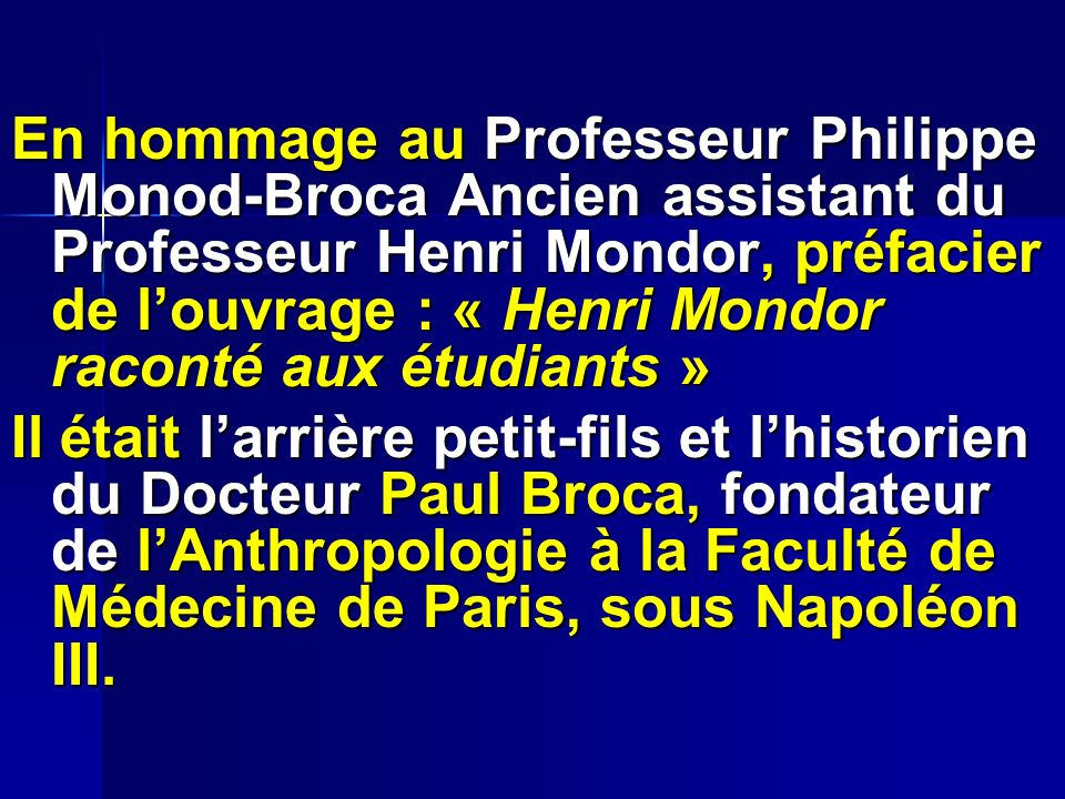 En hommage au Professeur Philippe Monod-Broca Ancien assistant du Professeur Henri Mondor, préfacier de l'ouvrage : « Henri Mondor raconté aux étudiants »