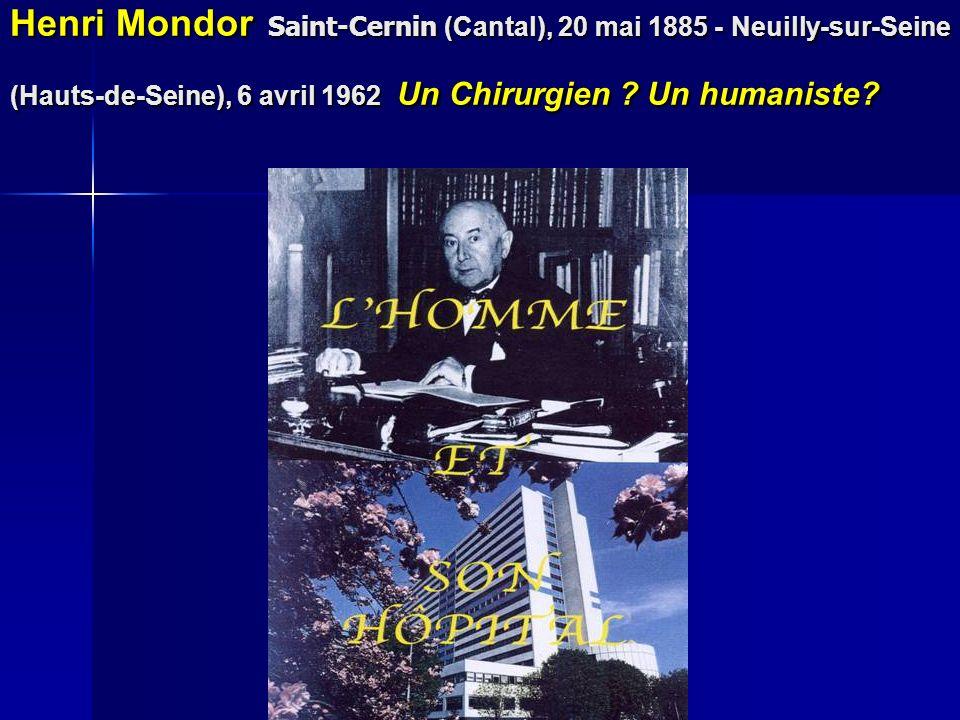 Henri Mondor Saint-Cernin (Cantal), 20 mai 1885 - Neuilly-sur-Seine (Hauts-de-Seine), 6 avril 1962 Un Chirurgien .
