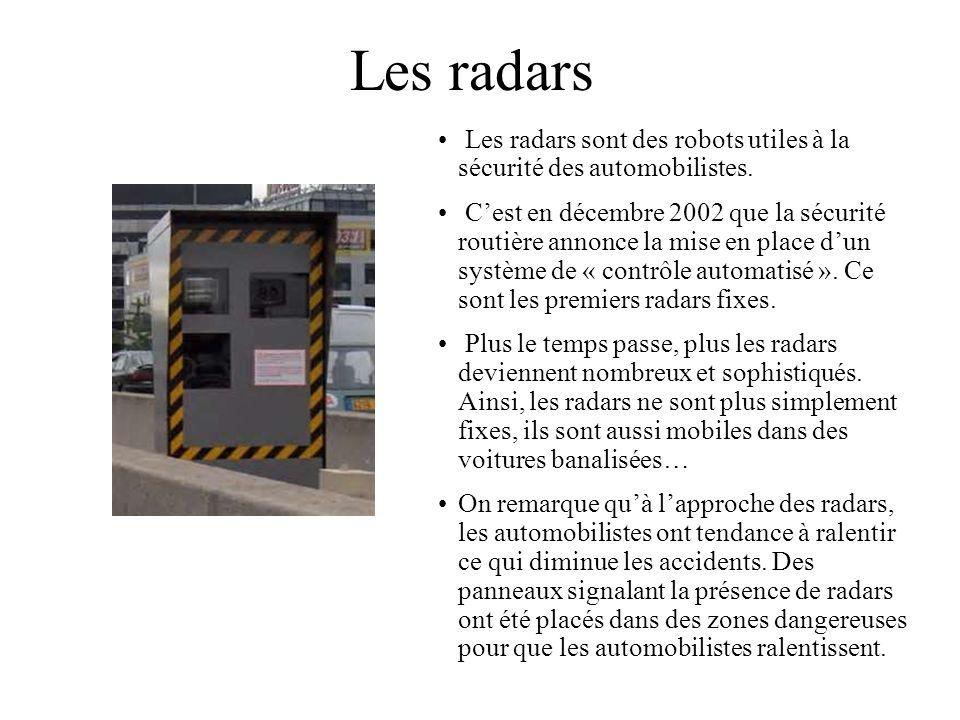Les radars Les radars sont des robots utiles à la sécurité des automobilistes.