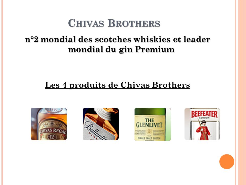 Chivas Brothers n°2 mondial des scotches whiskies et leader mondial du gin Premium Les 4 produits de Chivas Brothers