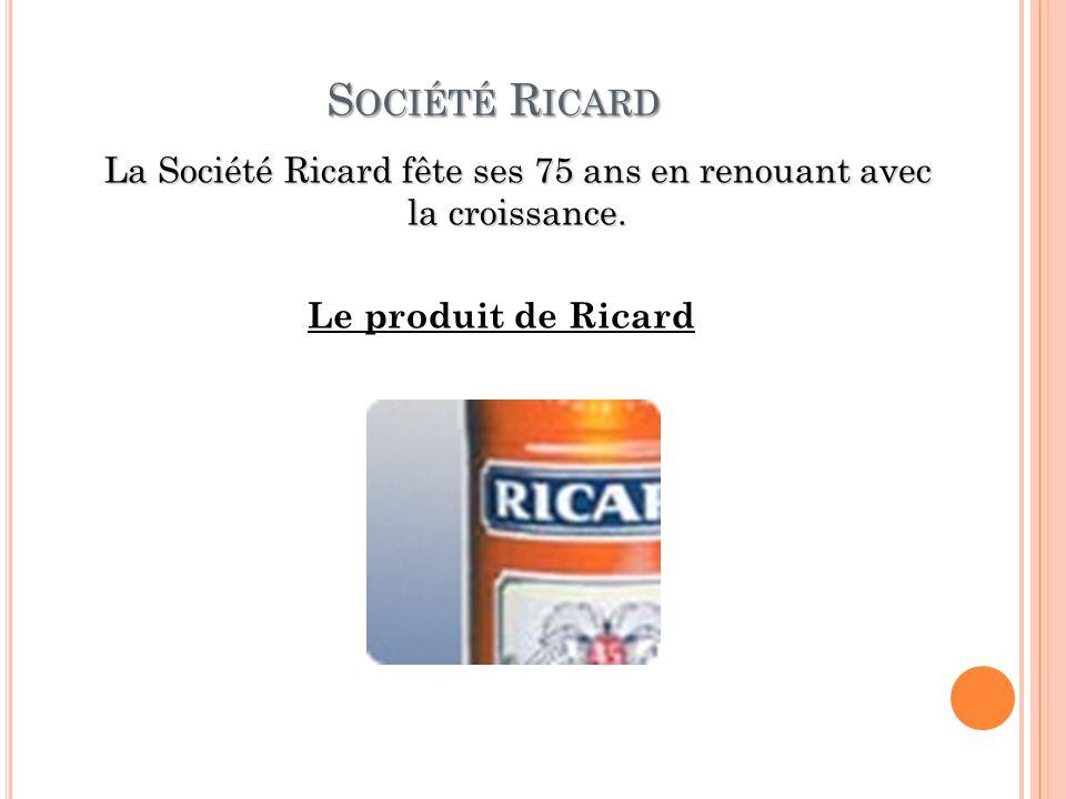 Société Ricard La Société Ricard fête ses 75 ans en renouant avec la croissance.