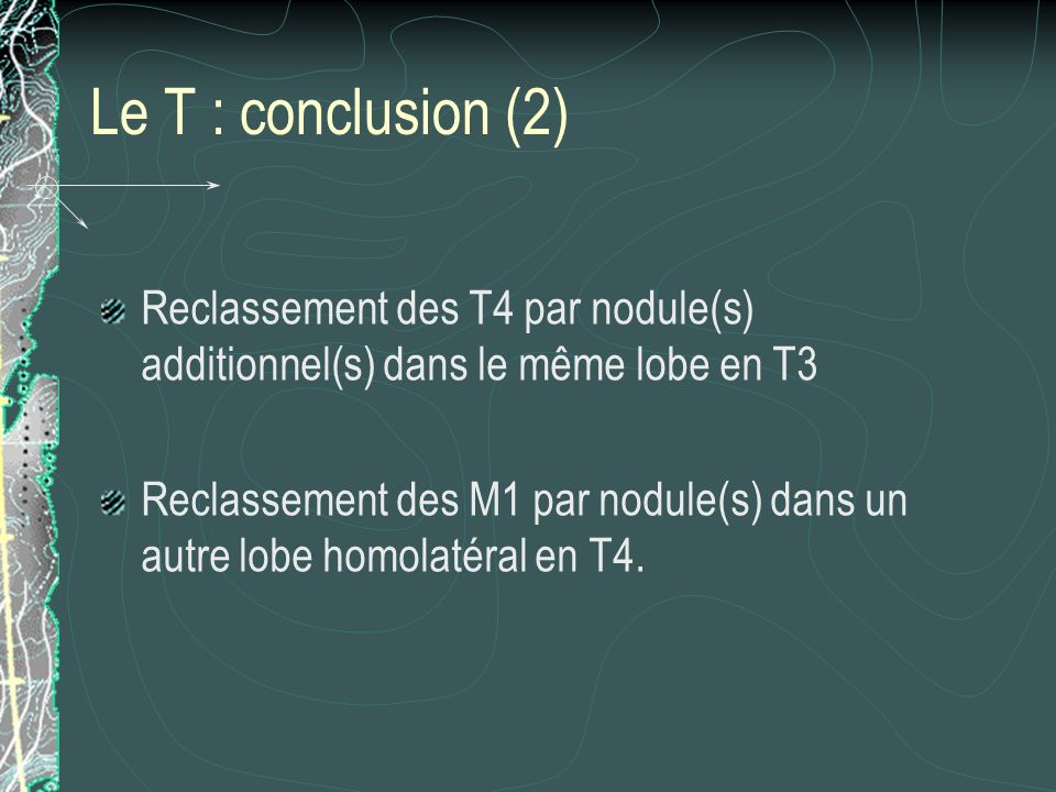 Le T : conclusion (2)Reclassement des T4 par nodule(s) additionnel(s) dans le même lobe en T3.