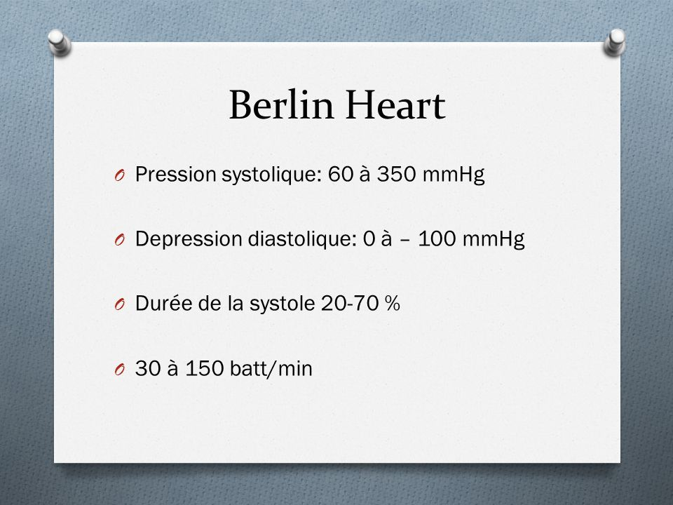 Berlin Heart Pression systolique: 60 à 350 mmHg