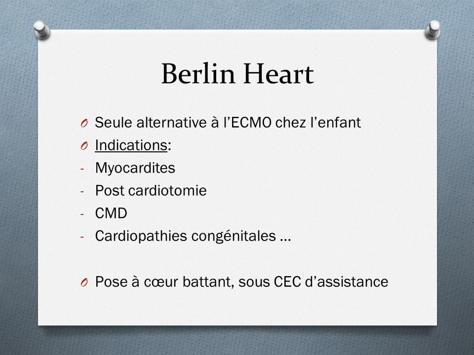 Berlin Heart Seule alternative à l'ECMO chez l'enfant Indications: