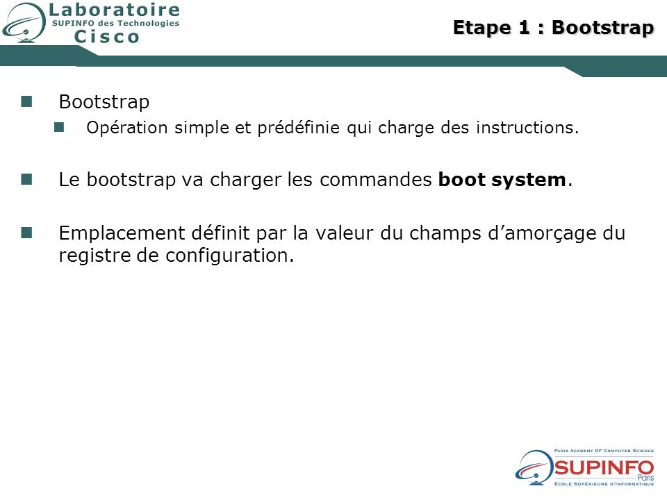 Le bootstrap va charger les commandes boot system.