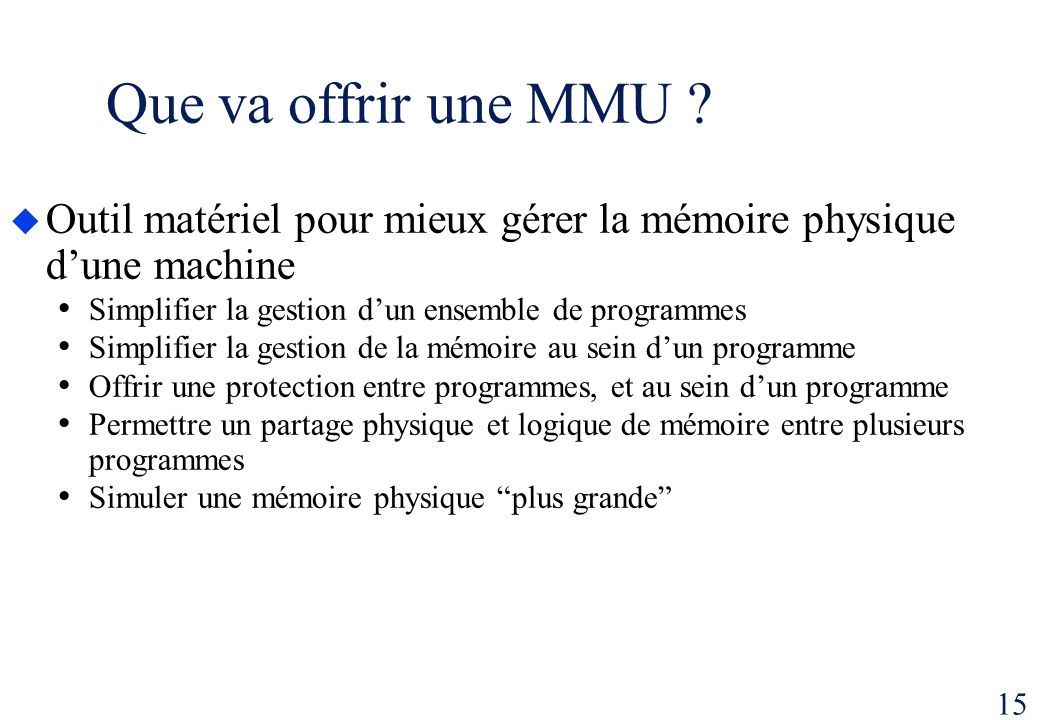 Que va offrir une MMU Outil matériel pour mieux gérer la mémoire physique d'une machine. Simplifier la gestion d'un ensemble de programmes.
