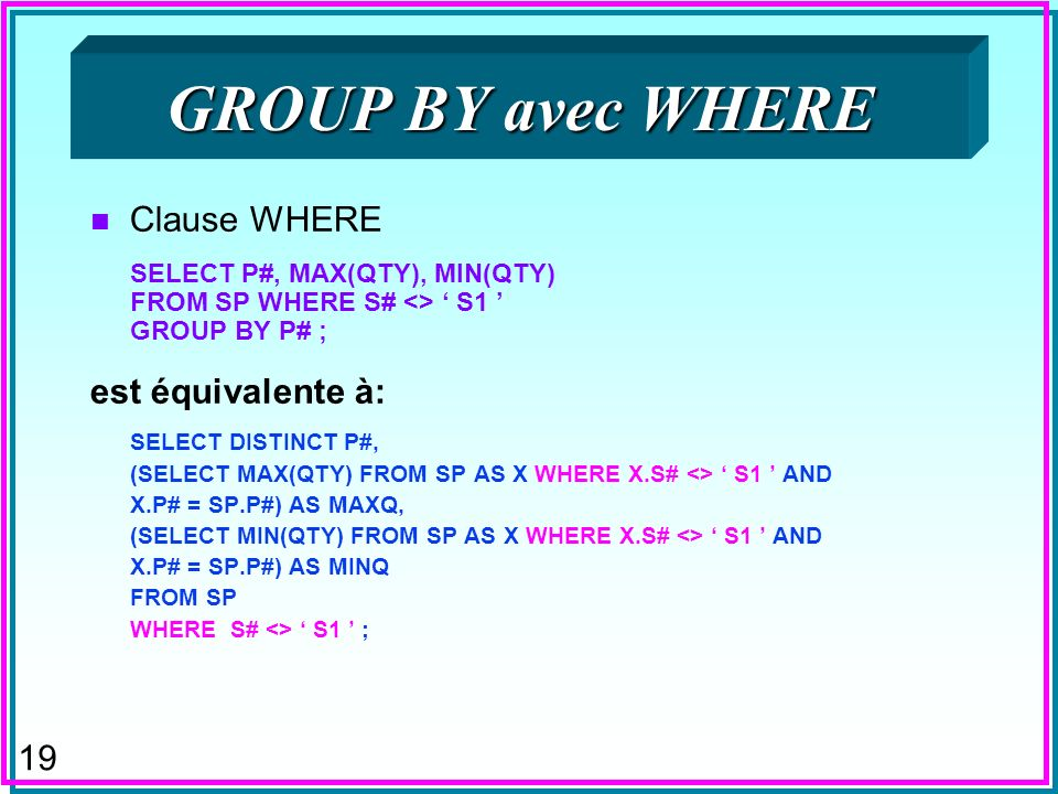GROUP BY avec WHERE Clause WHERE est équivalente à:
