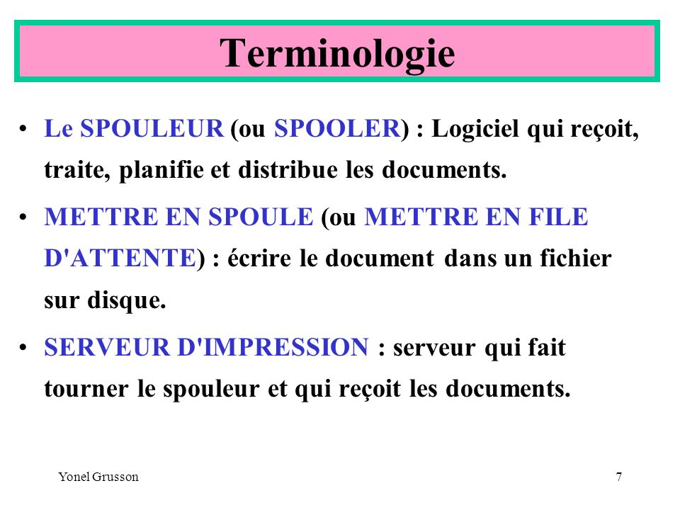 Terminologie Le SPOULEUR (ou SPOOLER) : Logiciel qui reçoit, traite, planifie et distribue les documents.