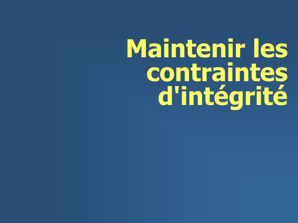 Maintenir les contraintes d intégrité