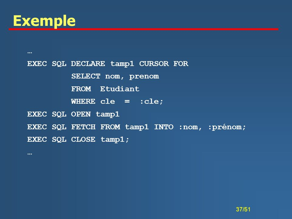 Exemple … EXEC SQL DECLARE tamp1 CURSOR FOR SELECT nom, prenom