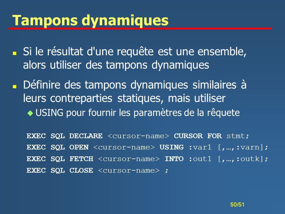 Tampons dynamiquesSi le résultat d une requête est une ensemble, alors utiliser des tampons dynamiques.