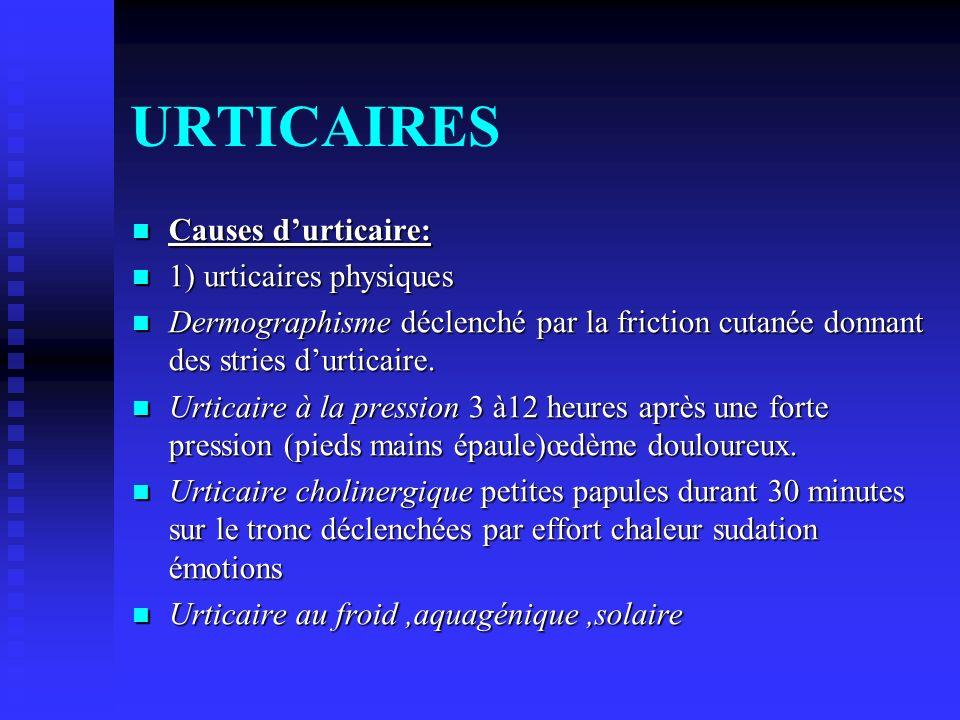 URTICAIRES Causes d'urticaire: 1) urticaires physiques