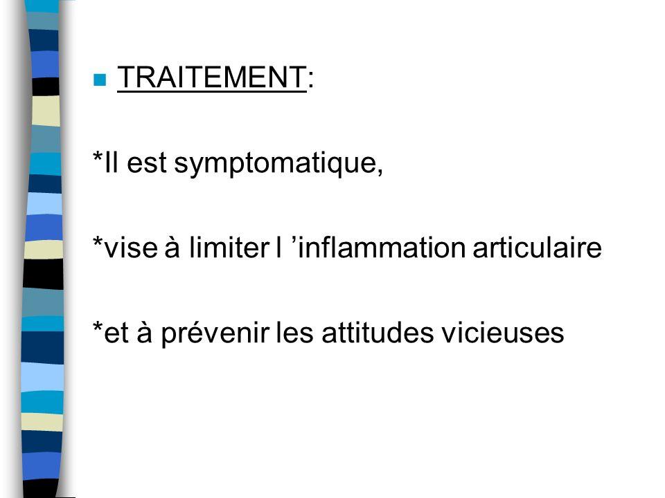 TRAITEMENT: *Il est symptomatique, *vise à limiter l 'inflammation articulaire.