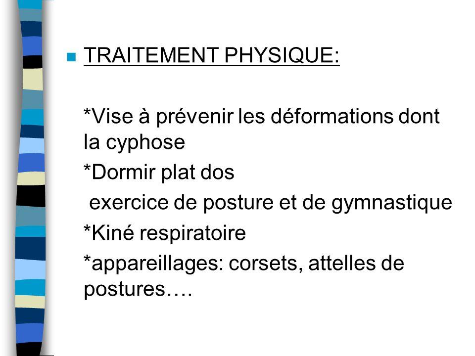 TRAITEMENT PHYSIQUE: *Vise à prévenir les déformations dont la cyphose. *Dormir plat dos. exercice de posture et de gymnastique.