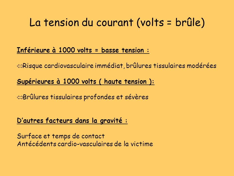 La tension du courant (volts = brûle)