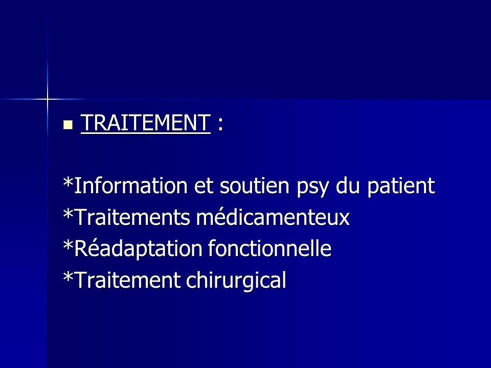 TRAITEMENT : *Information et soutien psy du patient. *Traitements médicamenteux. *Réadaptation fonctionnelle.
