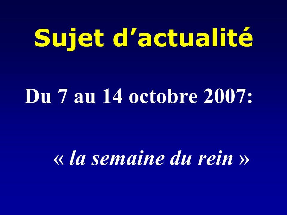 Sujet d'actualité Du 7 au 14 octobre 2007: « la semaine du rein »