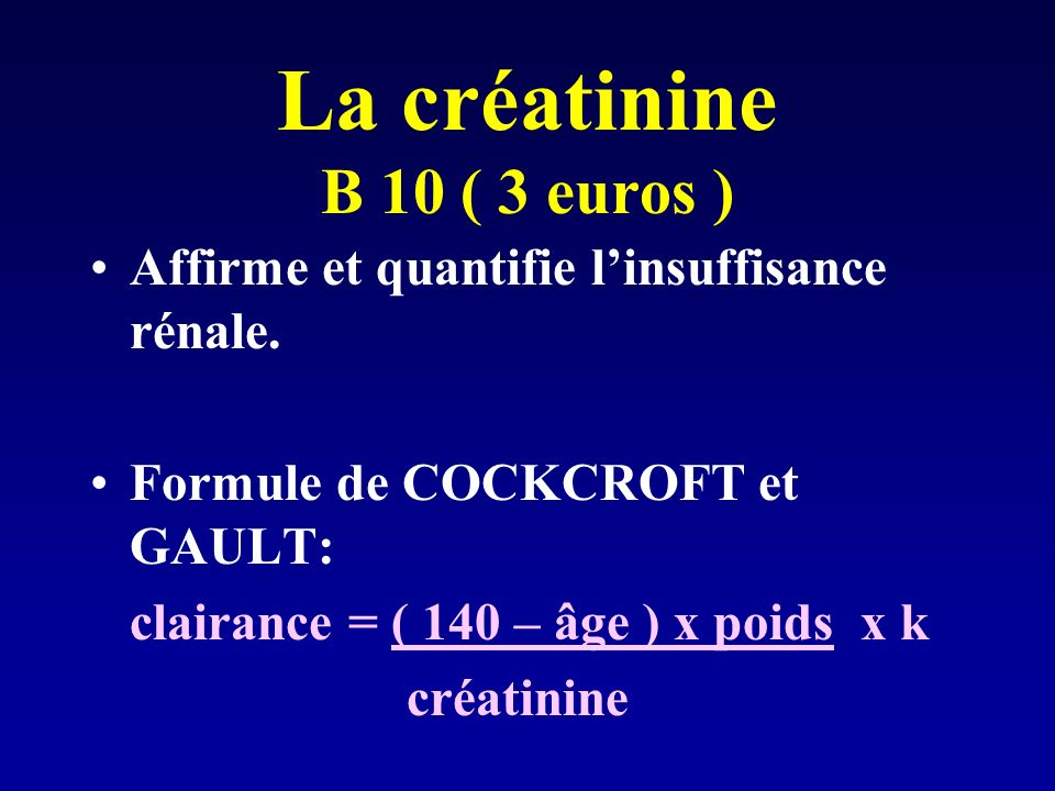 La créatinine B 10 ( 3 euros )