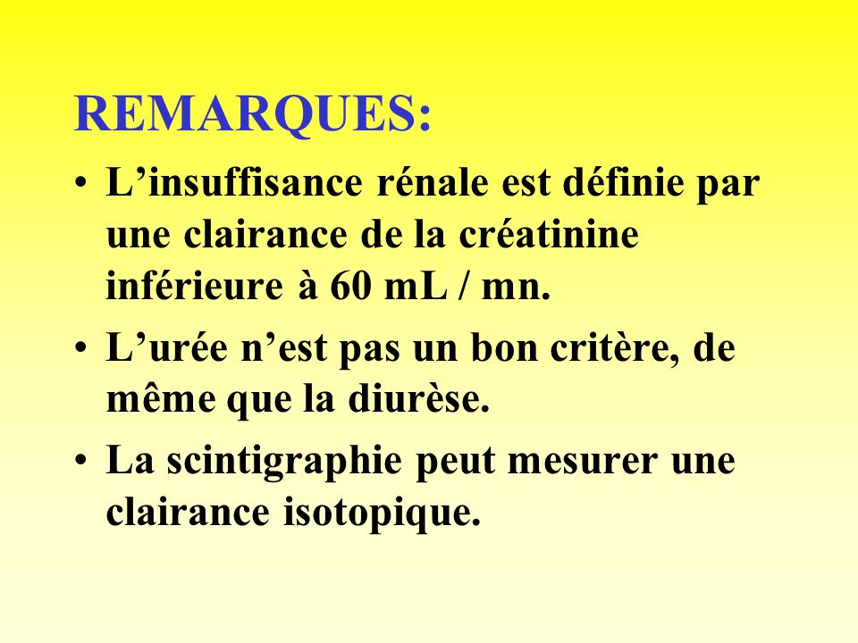 REMARQUES: L'insuffisance rénale est définie par une clairance de la créatinine inférieure à 60 mL / mn.