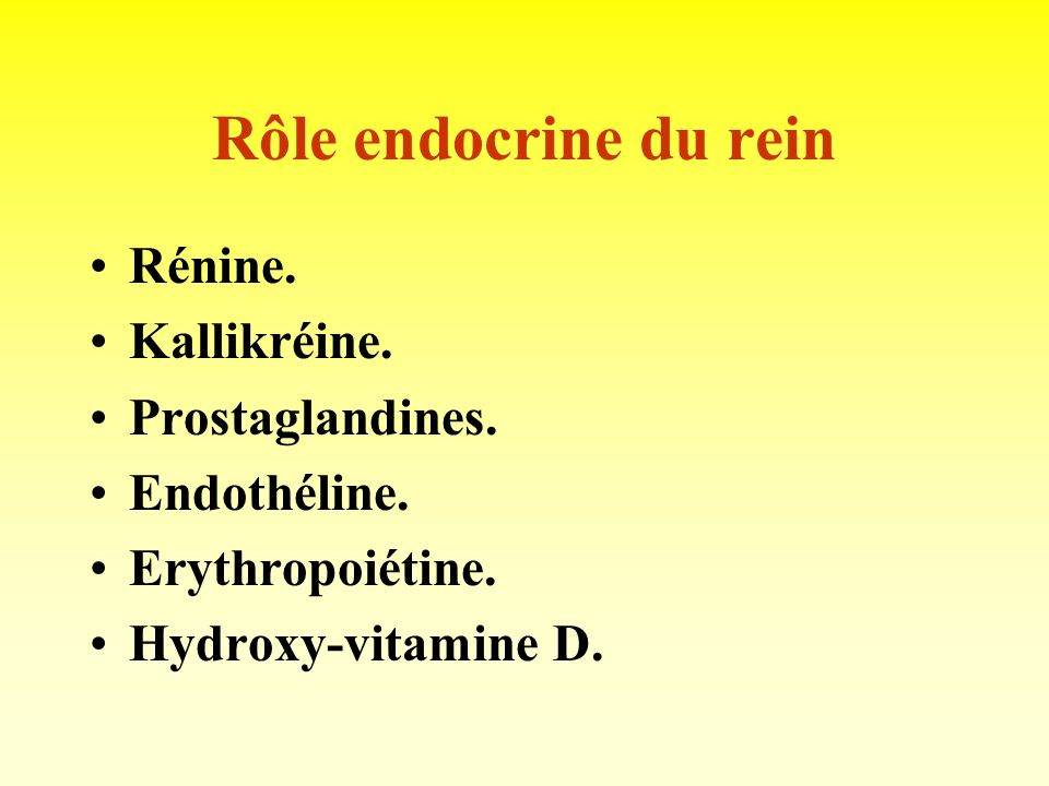 Rôle endocrine du rein Rénine. Kallikréine. Prostaglandines.