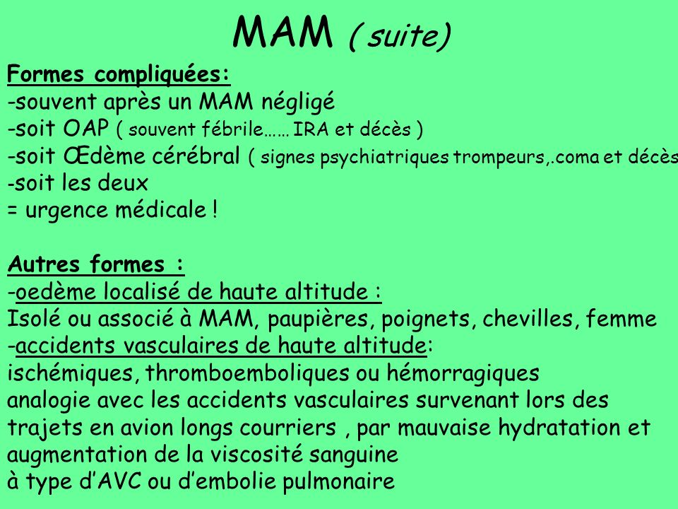 MAM ( suite) Formes compliquées: -souvent après un MAM négligé
