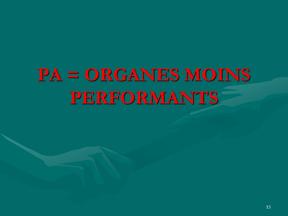 PA = ORGANES MOINS PERFORMANTS