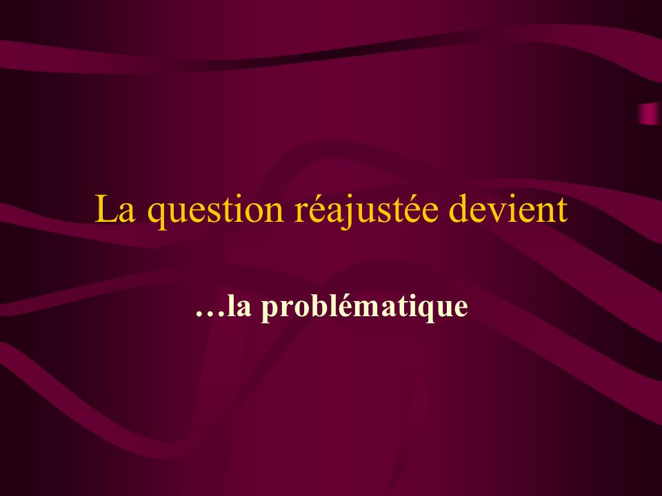 La question réajustée devient