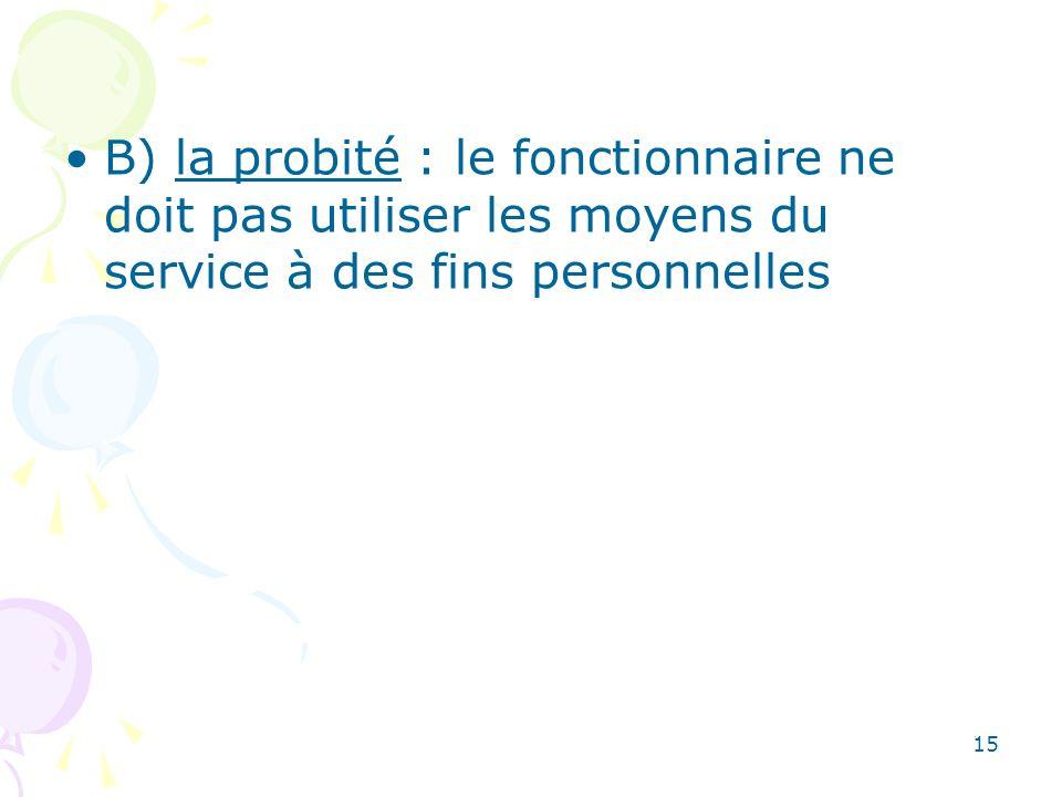 B) la probité : le fonctionnaire ne doit pas utiliser les moyens du service à des fins personnelles
