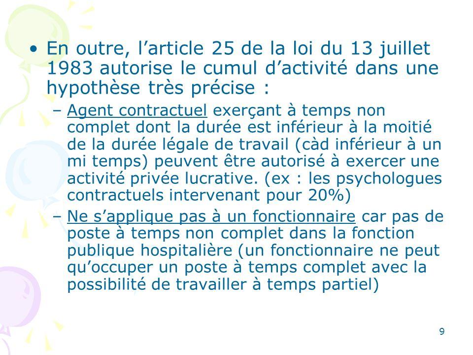 En outre, l'article 25 de la loi du 13 juillet 1983 autorise le cumul d'activité dans une hypothèse très précise :