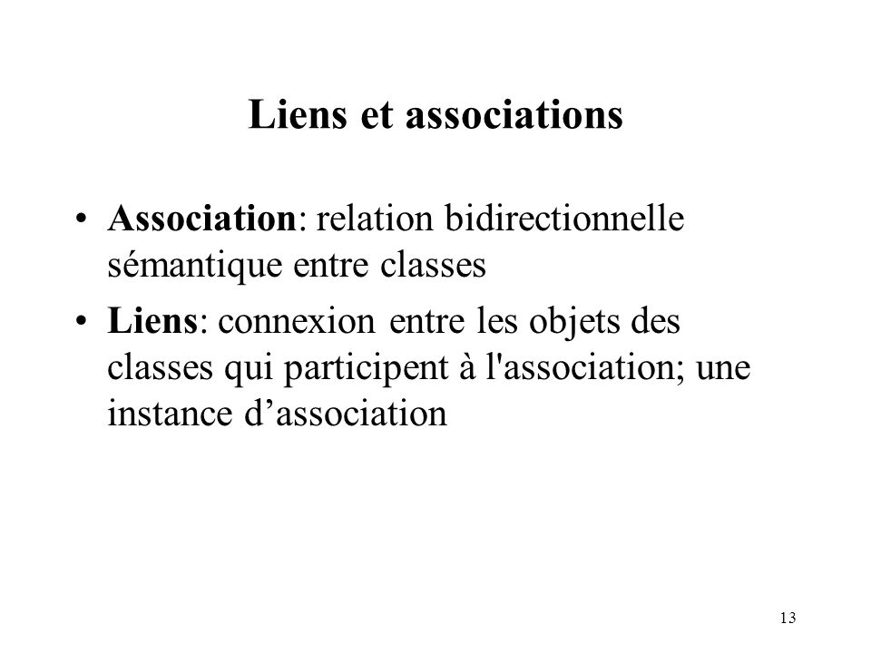 Liens et associations Association: relation bidirectionnelle sémantique entre classes.