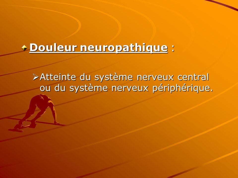 Douleur neuropathique :