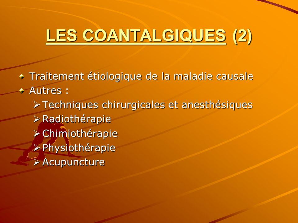 LES COANTALGIQUES (2) Traitement étiologique de la maladie causale