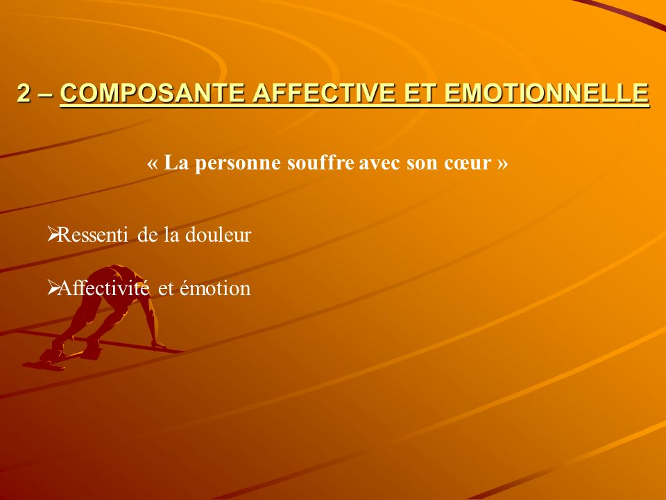2 – COMPOSANTE AFFECTIVE ET EMOTIONNELLE