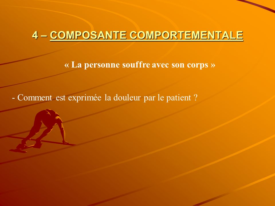 4 – COMPOSANTE COMPORTEMENTALE