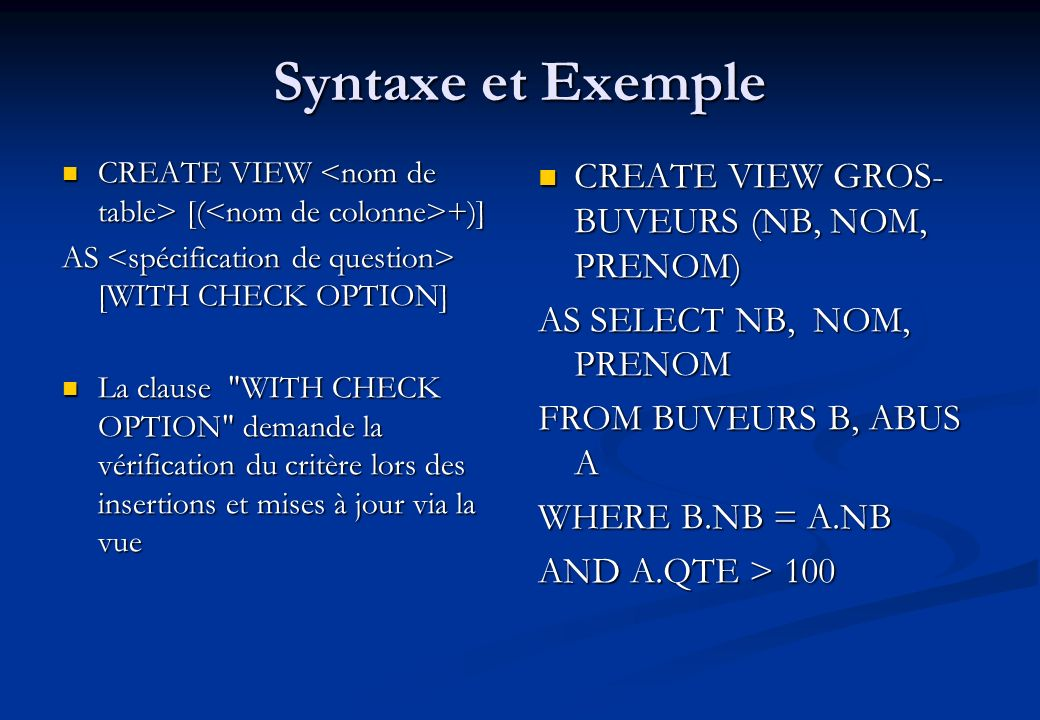 Syntaxe et Exemple CREATE VIEW GROS-BUVEURS (NB, NOM, PRENOM)