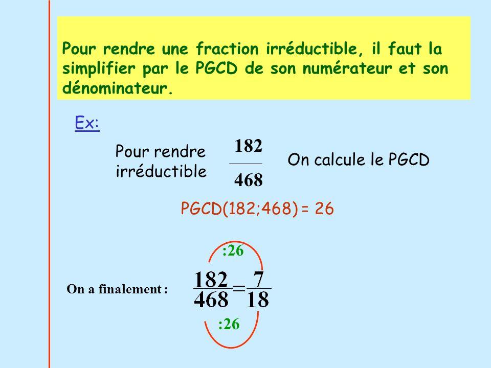 Pour rendre une fraction irréductible, il faut la simplifier par le PGCD de son numérateur et son dénominateur.