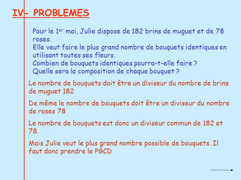 IV- PROBLEMES Pour le 1er mai, Julie dispose de 182 brins de muguet et de 78 roses.