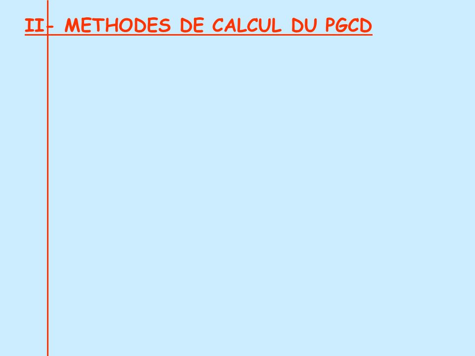 II- METHODES DE CALCUL DU PGCD
