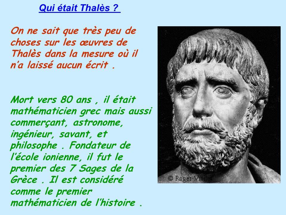 Qui était Thalès On ne sait que très peu de choses sur les œuvres de Thalès dans la mesure où il n'a laissé aucun écrit .