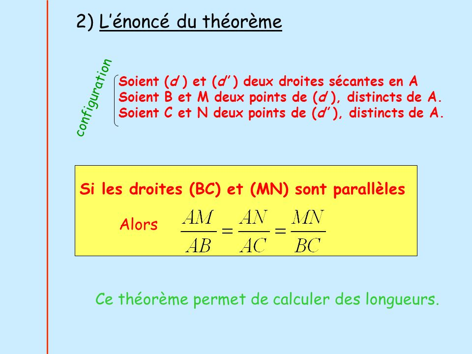 2) L'énoncé du théorème Si les droites (BC) et (MN) sont parallèles