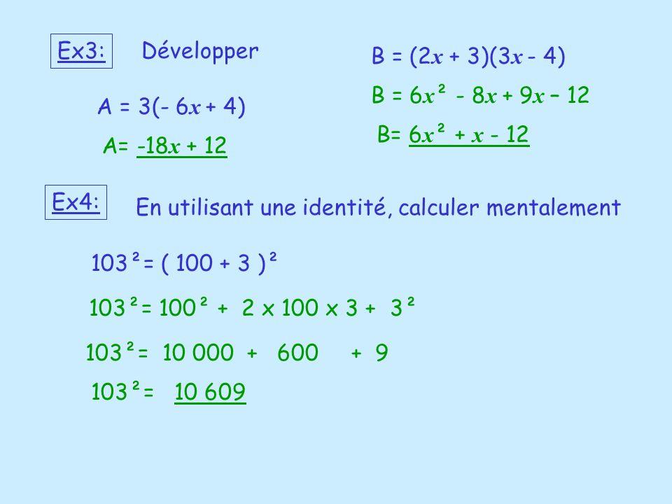 Ex3:Développer. B = (2x + 3)(3x - 4) B = 6x² - 8x + 9x – 12. A = 3(- 6x + 4) B= 6x² + x - 12. A= -18x + 12.