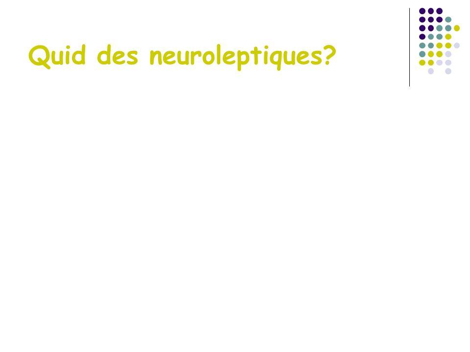 Quid des neuroleptiques