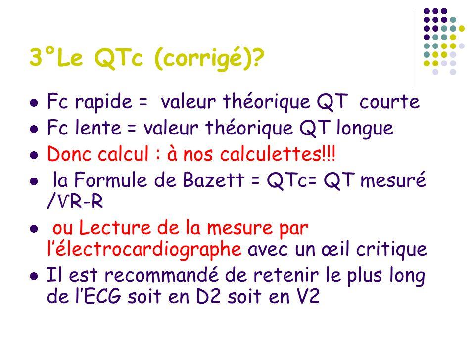 3°Le QTc (corrigé) Fc rapide = valeur théorique QT courte