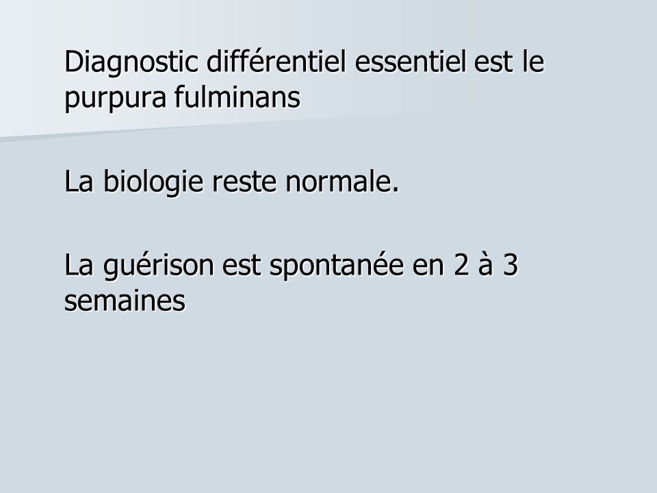 Diagnostic différentiel essentiel est le purpura fulminans