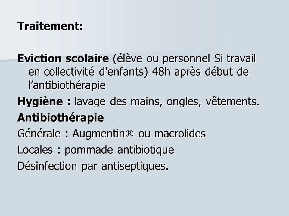 Traitement: Eviction scolaire (élève ou personnel Si travail en collectivité d enfants) 48h après début de l'antibiothérapie.