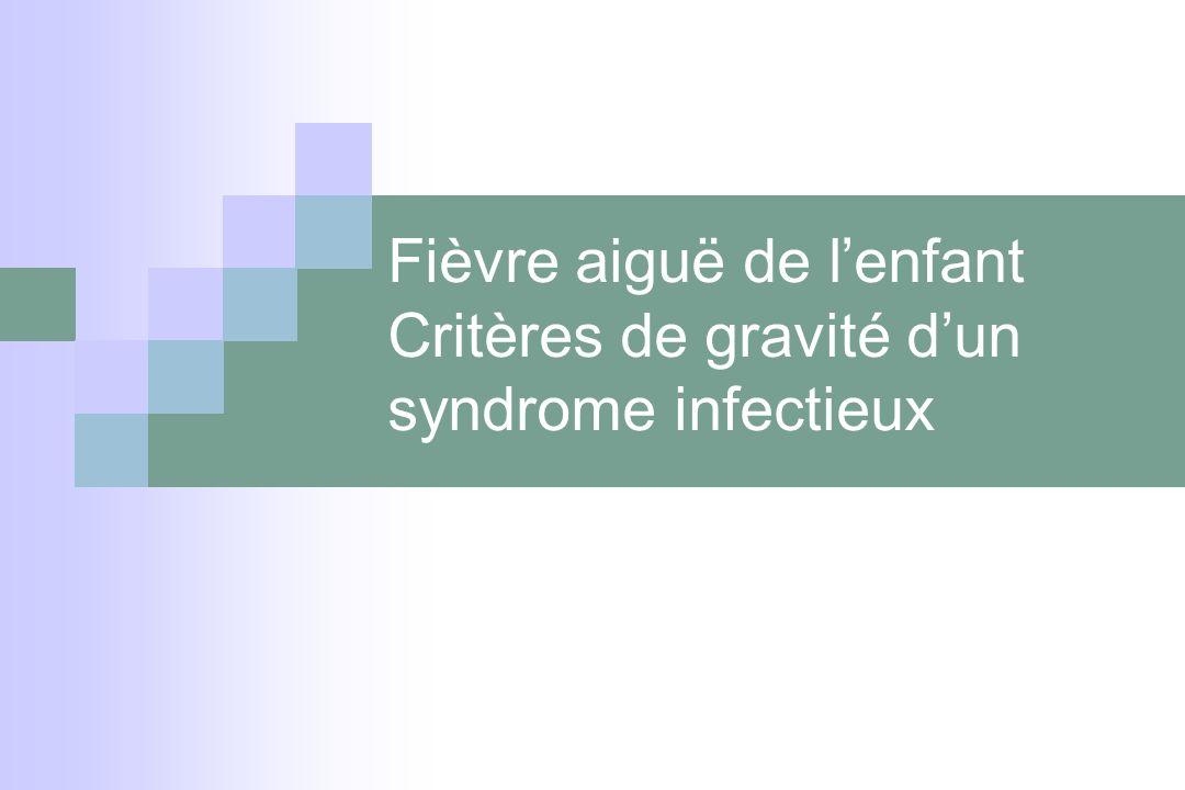 Fièvre aiguë de l'enfant Critères de gravité d'un syndrome infectieux
