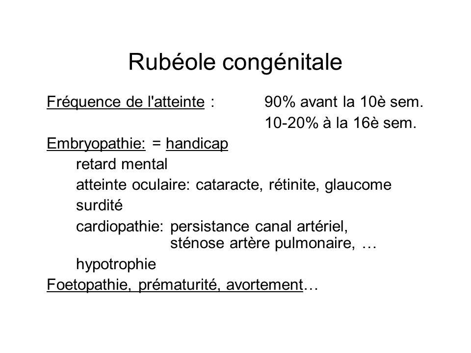 Rubéole congénitale Fréquence de l atteinte : 90% avant la 10è sem.