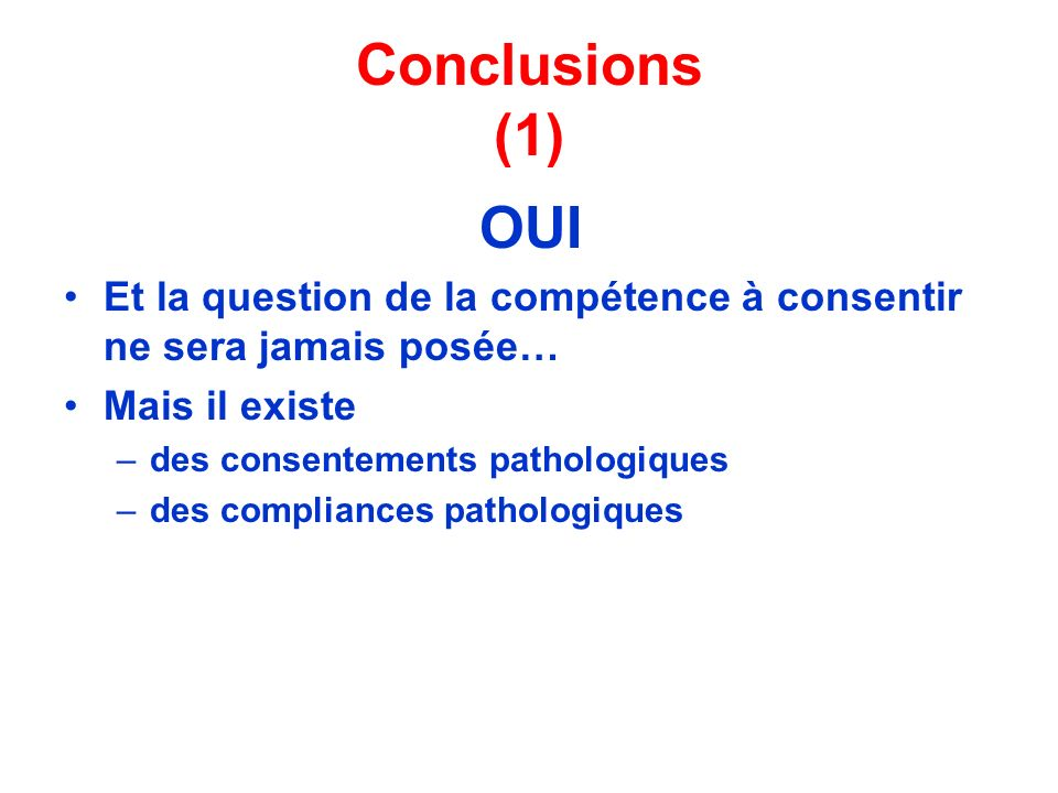 Conclusions (1) OUI. Et la question de la compétence à consentir ne sera jamais posée… Mais il existe.