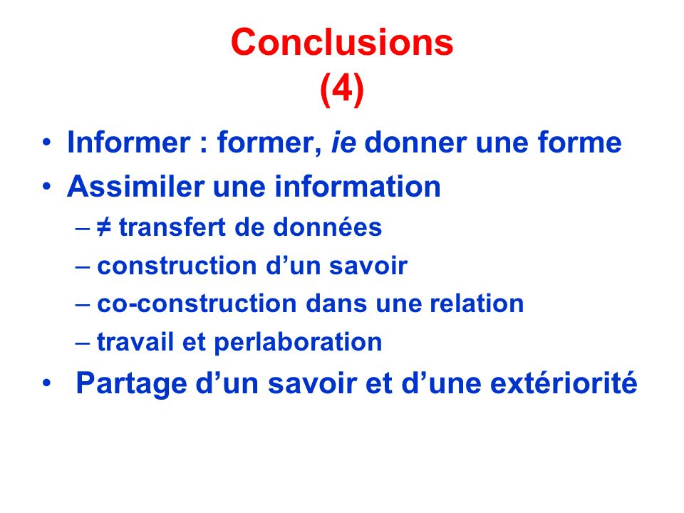 Conclusions (4) Informer : former, ie donner une forme
